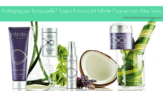 Antiaging per la tua pelle? Scopri il nuovo kit Infinite by Forever con Aloe Vera | Naturalmente